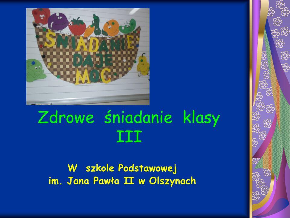 Zdrowe śniadanie klasy III W szkole Podstawowej im. Jana Pawła II w Olszynach