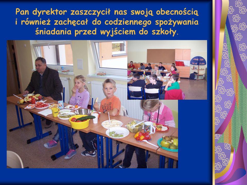 Pan dyrektor zaszczycił nas swoją obecnością i również zachęcał do codziennego spożywania śniadania przed wyjściem do szkoły.