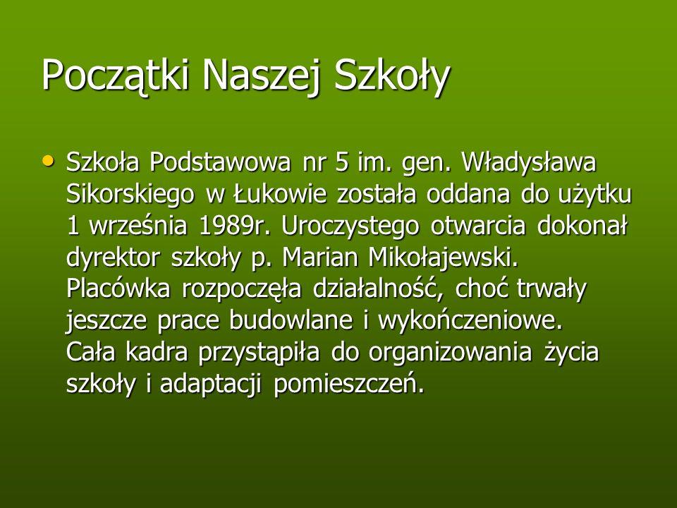 Początki Naszej Szkoły Szkoła Podstawowa nr 5 im. gen. Władysława Sikorskiego w Łukowie została oddana do użytku 1 września 1989r. Uroczystego otwarci