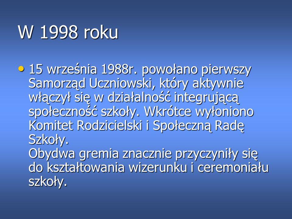 W 1998 roku 15 września 1988r. powołano pierwszy Samorząd Uczniowski, który aktywnie włączył się w działalność integrującą społeczność szkoły. Wkrótce