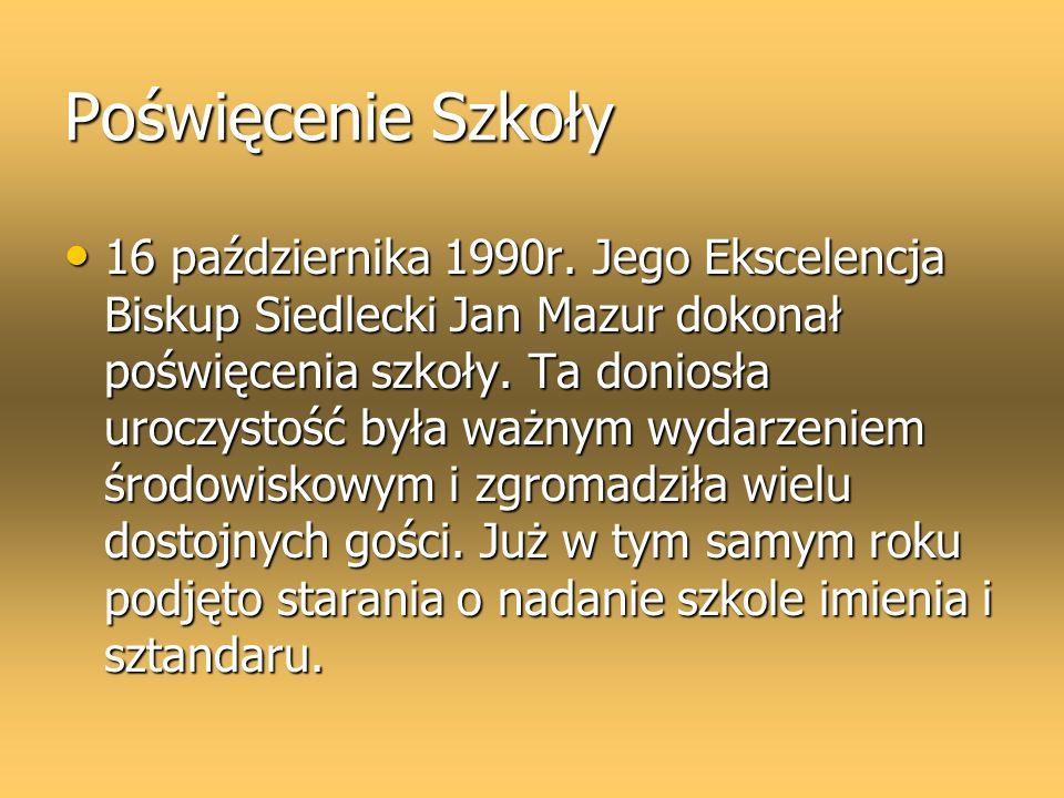 Poświęcenie Szkoły 16 października 1990r. Jego Ekscelencja Biskup Siedlecki Jan Mazur dokonał poświęcenia szkoły. Ta doniosła uroczystość była ważnym