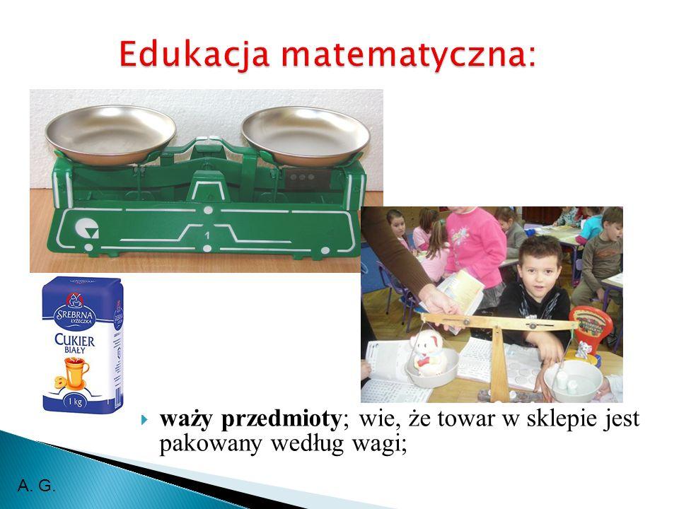 waży przedmioty; wie, że towar w sklepie jest pakowany według wagi; A. G.
