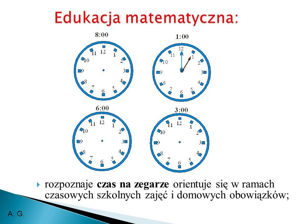 rozpoznaje czas na zegarze orientuje się w ramach czasowych szkolnych zajęć i domowych obowiązków; A.