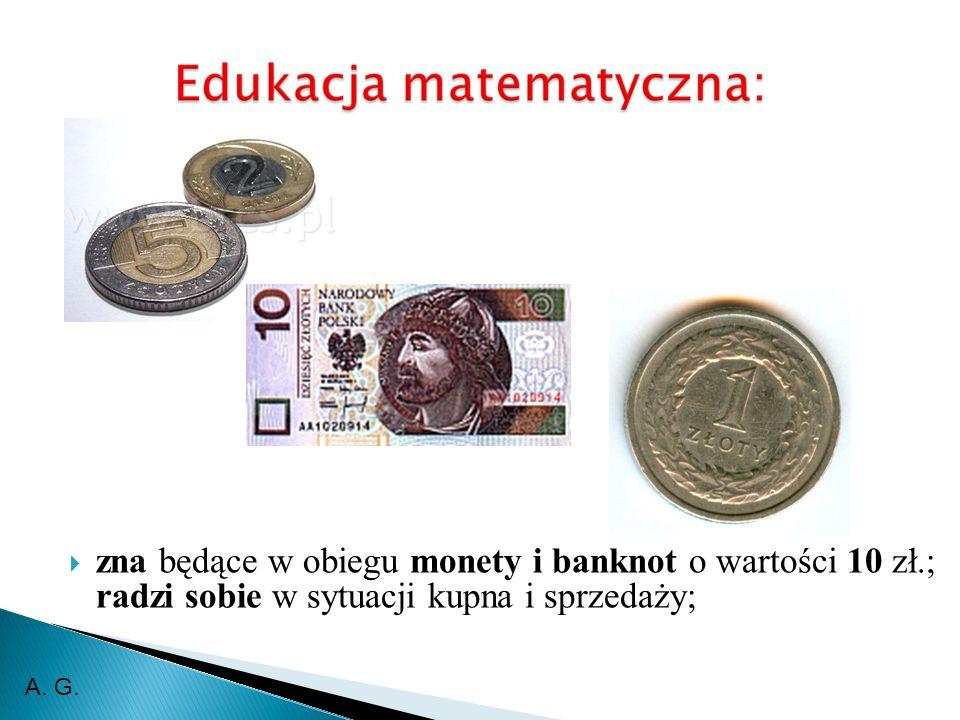 zna będące w obiegu monety i banknot o wartości 10 zł.; radzi sobie w sytuacji kupna i sprzedaży; A. G.