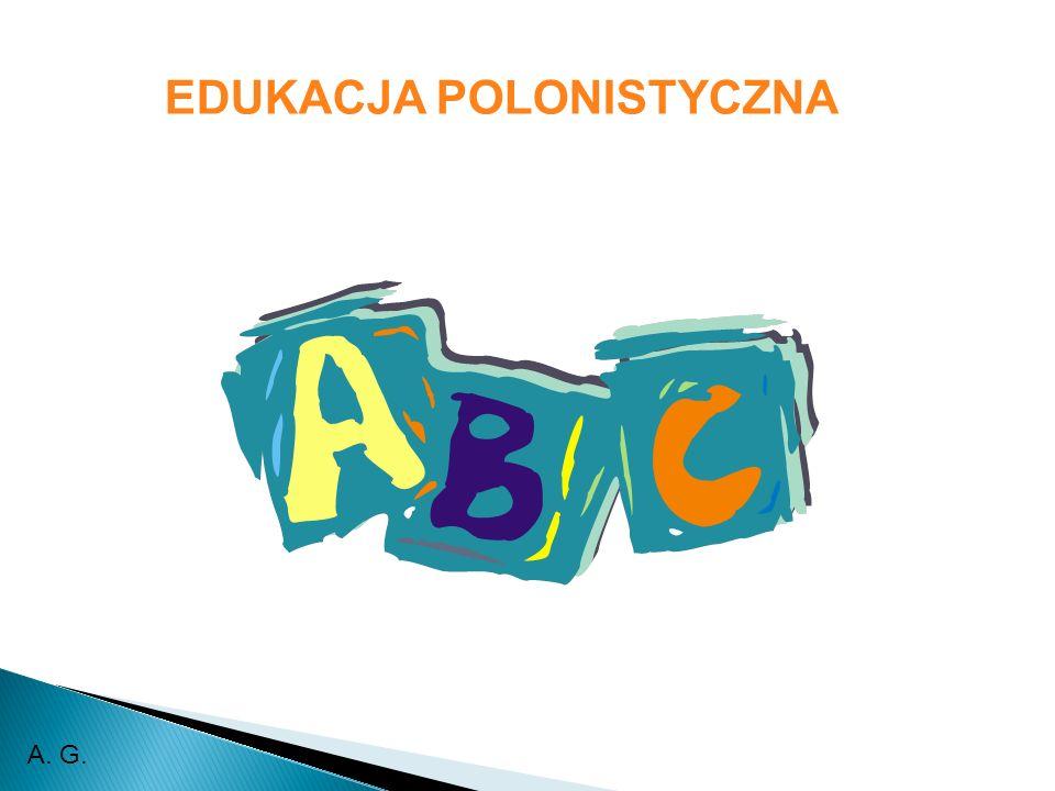 EDUKACJA POLONISTYCZNA A. G.