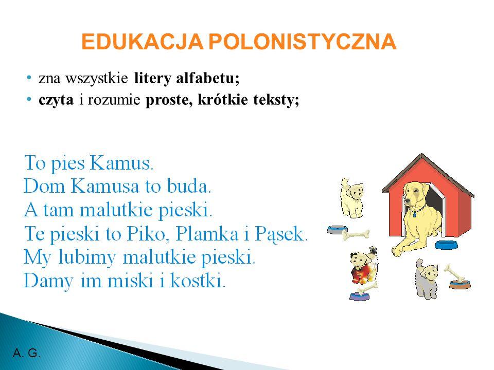 EDUKACJA POLONISTYCZNA zna wszystkie litery alfabetu; czyta i rozumie proste, krótkie teksty; A. G.