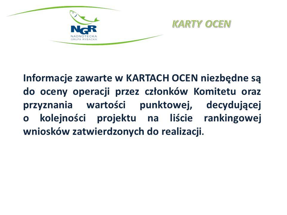 Informacje zawarte w KARTACH OCEN niezbędne są do oceny operacji przez członków Komitetu oraz przyznania wartości punktowej, decydującej o kolejności projektu na liście rankingowej wniosków zatwierdzonych do realizacji.
