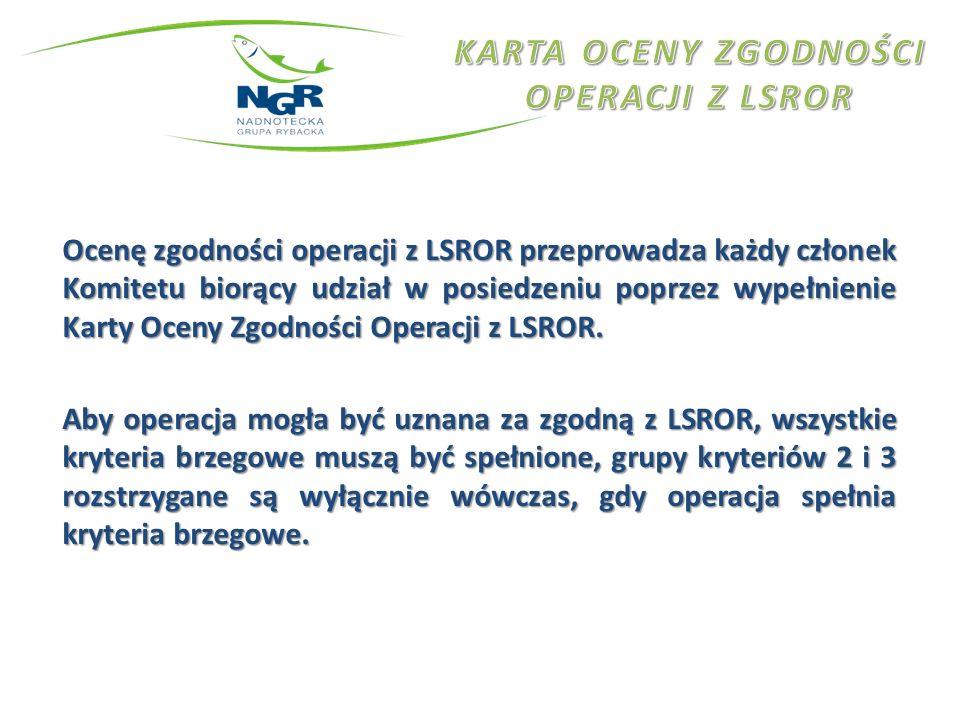 Ocenę zgodności operacji z LSROR przeprowadza każdy członek Komitetu biorący udział w posiedzeniu poprzez wypełnienie Karty Oceny Zgodności Operacji z LSROR.