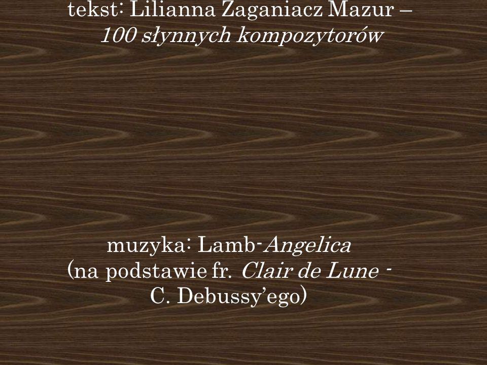 Dziękuję za uwagę muzyka: Lamb-Angelica (na podstawie fr. Clair de Lune - C. Debussyego) tekst: Lilianna Zaganiacz Mazur – 100 słynnych kompozytorów