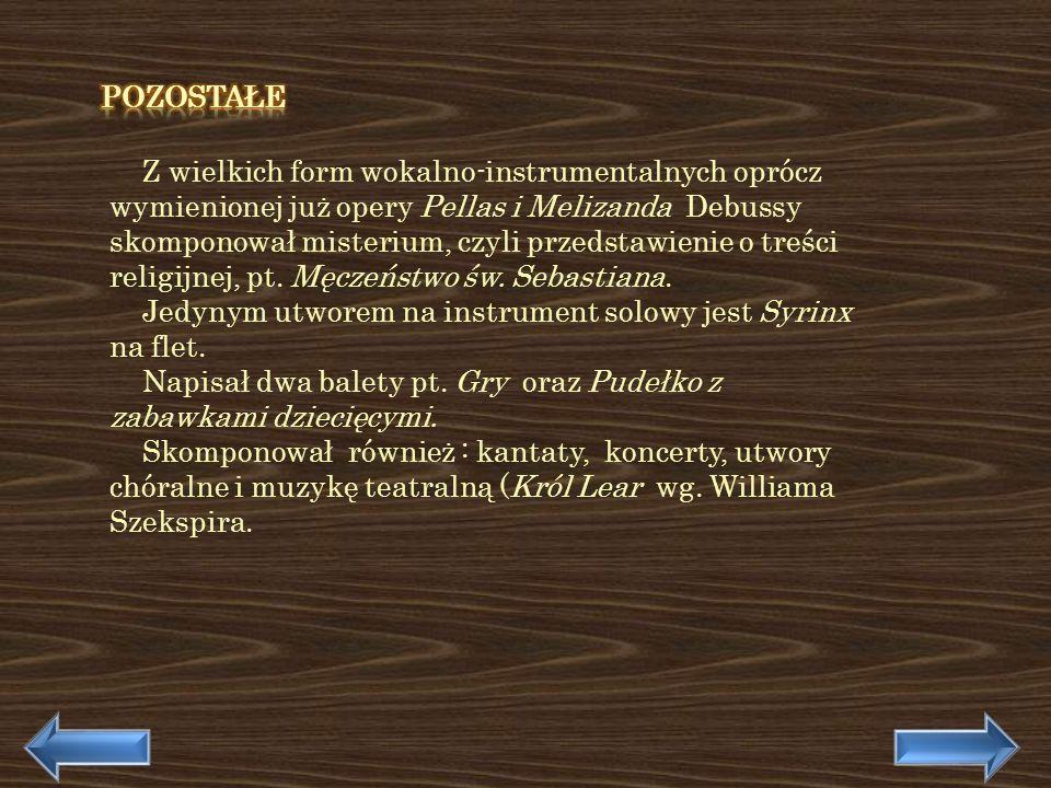 Z wielkich form wokalno-instrumentalnych oprócz wymienionej już opery Pellas i Melizanda Debussy skomponował misterium, czyli przedstawienie o treści