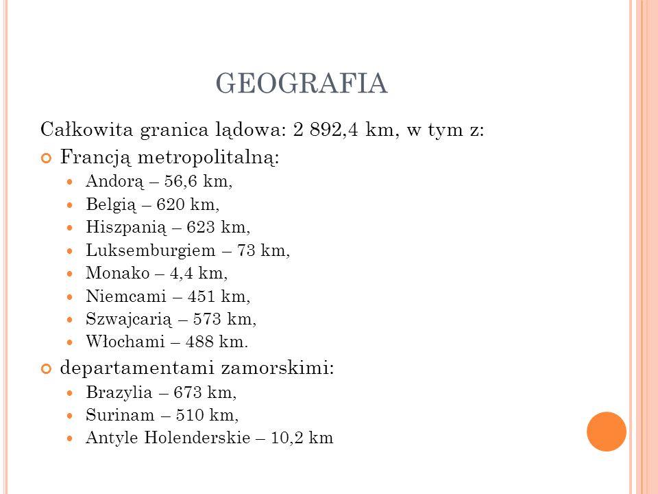 GEOGRAFIA Całkowita granica lądowa: 2 892,4 km, w tym z: Francją metropolitalną: Andorą – 56,6 km, Belgią – 620 km, Hiszpanią – 623 km, Luksemburgiem