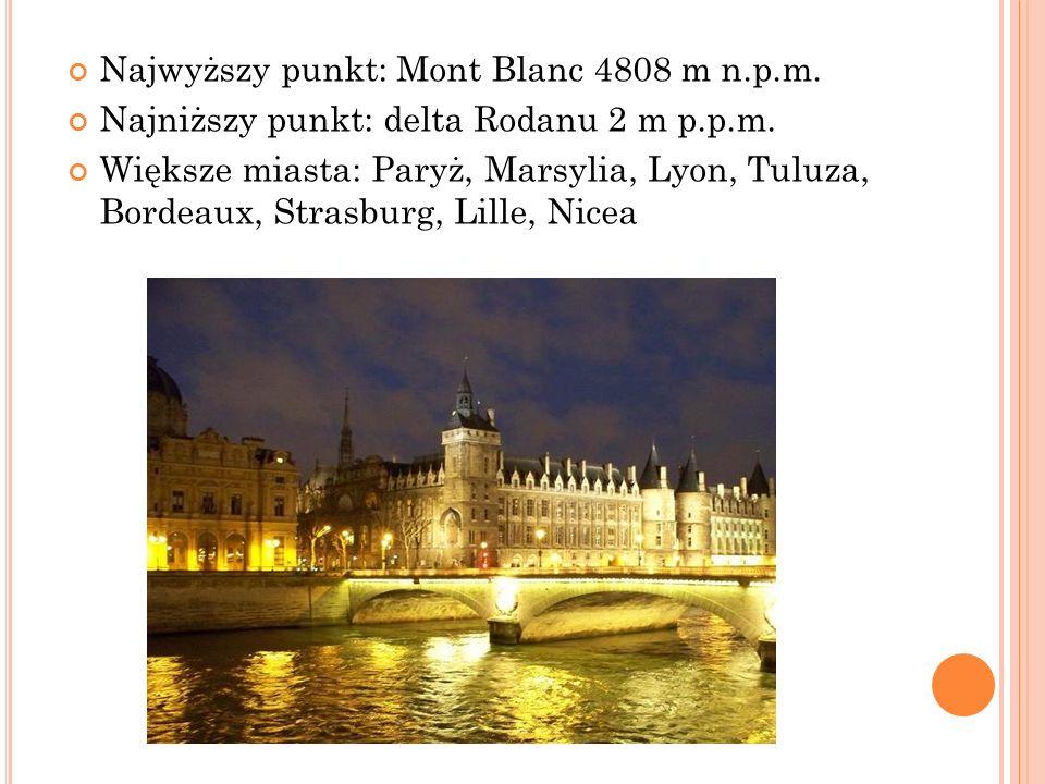 Najwyższy punkt: Mont Blanc 4808 m n.p.m. Najniższy punkt: delta Rodanu 2 m p.p.m. Większe miasta: Paryż, Marsylia, Lyon, Tuluza, Bordeaux, Strasburg,