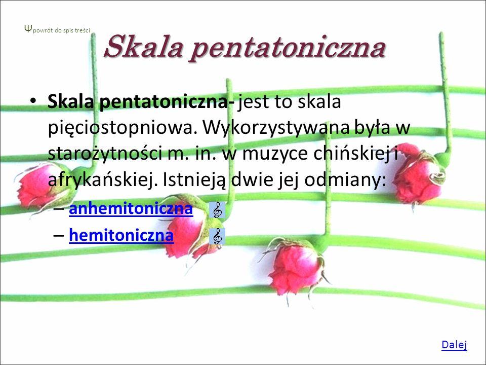 Skala pentatoniczna Skala pentatoniczna- jest to skala pięciostopniowa.