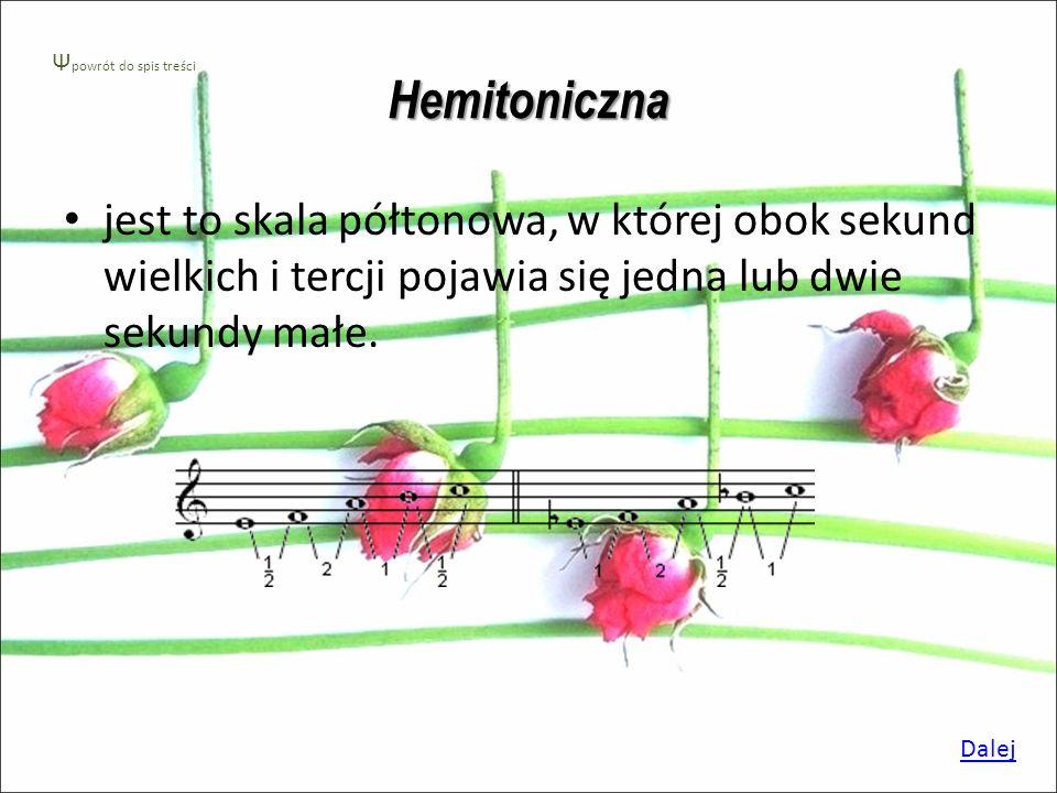 Hemitoniczna jest to skala półtonowa, w której obok sekund wielkich i tercji pojawia się jedna lub dwie sekundy małe.