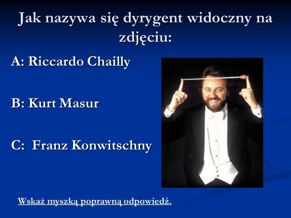 Jak nazywa się dyrygent widoczny na zdjęciu: A: Riccardo Chailly B: Kurt Masur C: Franz Konwitschny Wskaż myszką poprawną odpowiedź.
