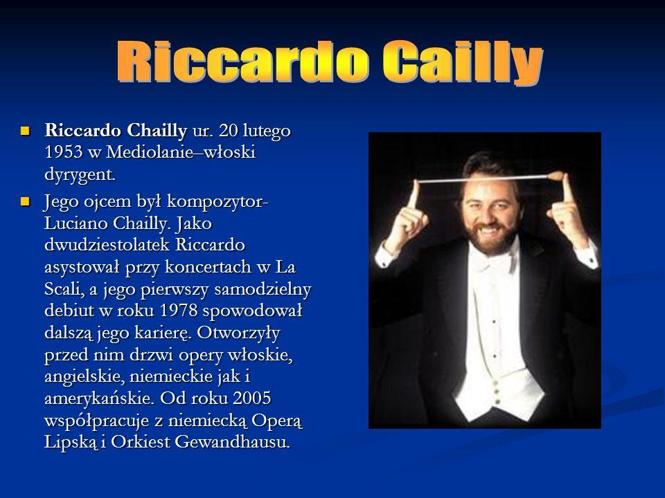 Riccardo Chailly ur. 20 lutego 1953 w Mediolanie–włoski dyrygent.