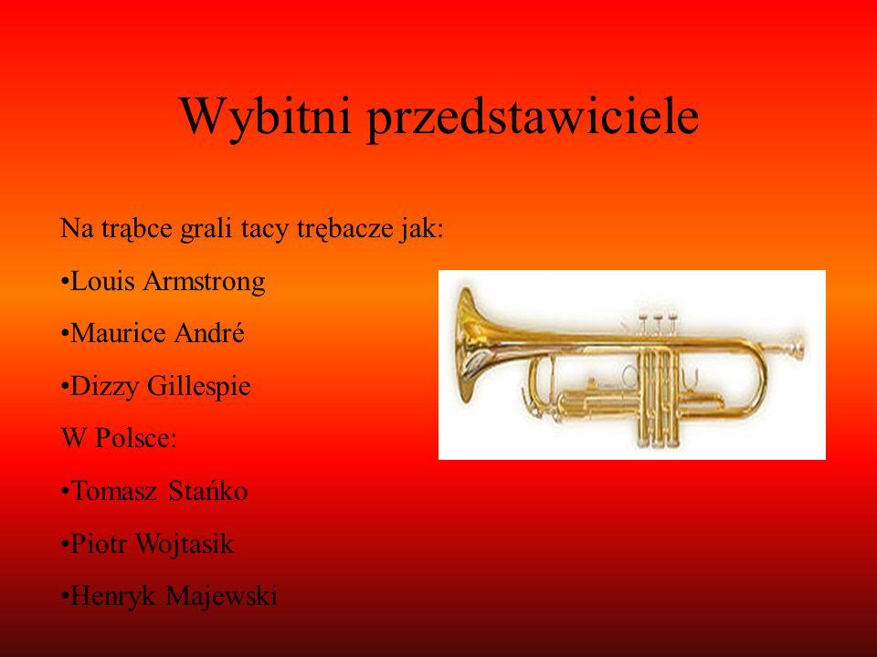 Wybitni przedstawiciele Na trąbce grali tacy trębacze jak: Louis Armstrong Maurice André Dizzy Gillespie W Polsce: Tomasz Stańko Piotr Wojtasik Henryk