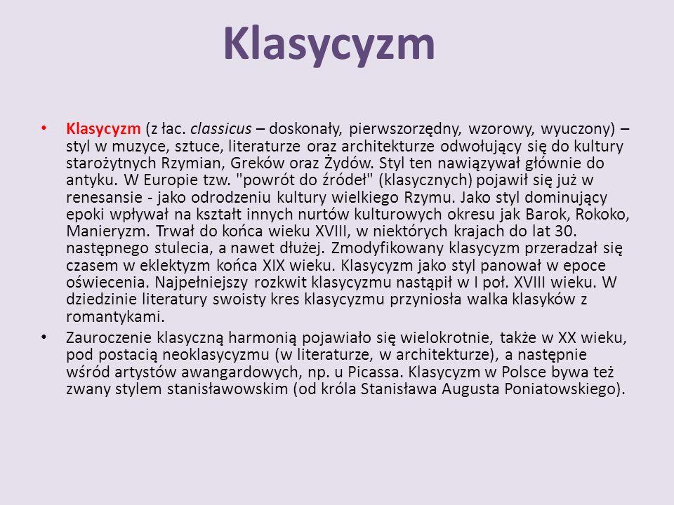 Klasycyzm Klasycyzm (z łac. classicus – doskonały, pierwszorzędny, wzorowy, wyuczony) – styl w muzyce, sztuce, literaturze oraz architekturze odwołują