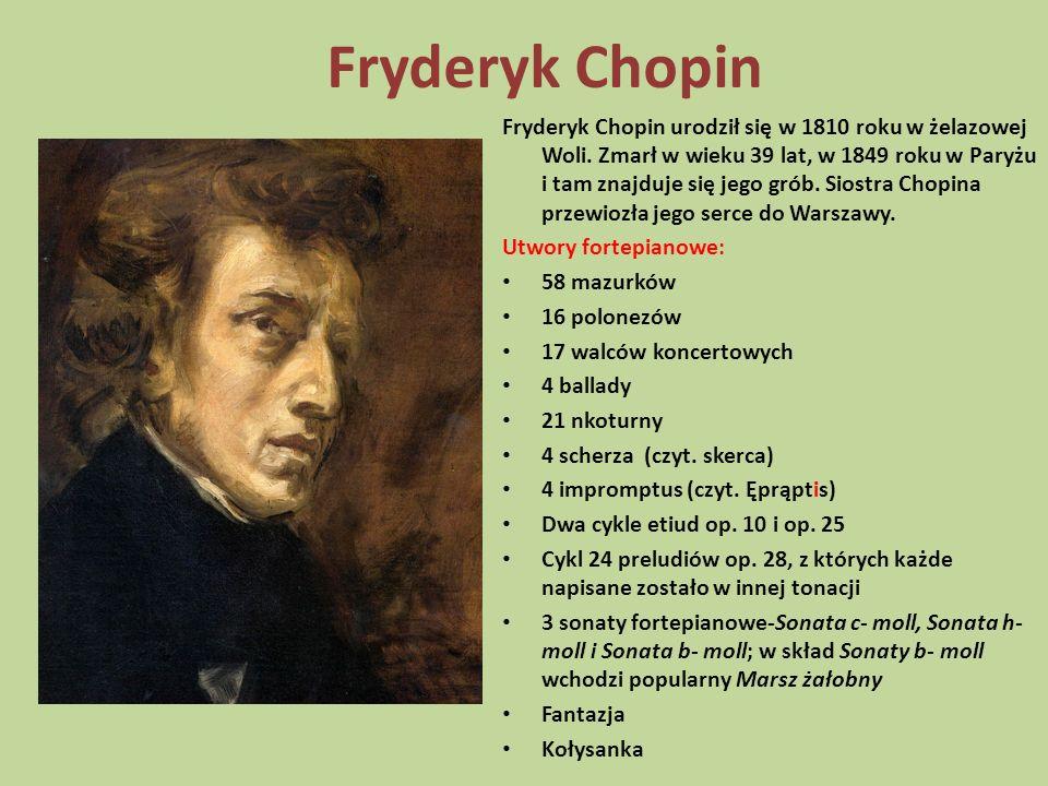 Fryderyk Chopin Fryderyk Chopin urodził się w 1810 roku w żelazowej Woli. Zmarł w wieku 39 lat, w 1849 roku w Paryżu i tam znajduje się jego grób. Sio