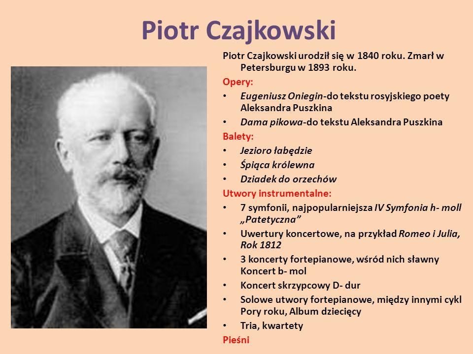 Piotr Czajkowski Piotr Czajkowski urodził się w 1840 roku. Zmarł w Petersburgu w 1893 roku. Opery: Eugeniusz Oniegin-do tekstu rosyjskiego poety Aleks
