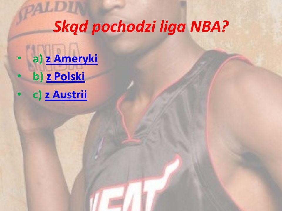 Skąd pochodzi liga NBA? a) z Amerykiz Ameryki b) z Polskiz Polski c) z Austriiz Austrii