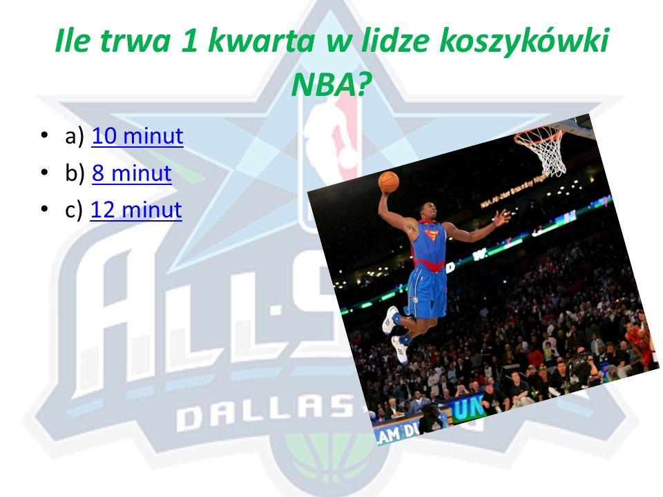 Ile trwa 1 kwarta w lidze koszykówki NBA? a) 10 minut10 minut b) 8 minut8 minut c) 12 minut12 minut