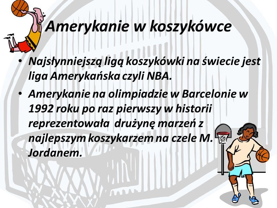 Amerykanie w koszykówce Najsłynniejszą ligą koszykówki na świecie jest liga Amerykańska czyli NBA. Amerykanie na olimpiadzie w Barcelonie w 1992 roku