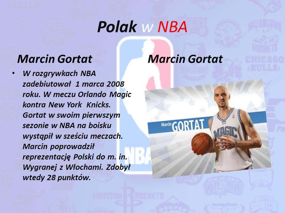 Polak w NBA Marcin Gortat W rozgrywkach NBA zadebiutował 1 marca 2008 roku. W meczu Orlando Magic kontra New York Knicks. Gortat w swoim pierwszym sez
