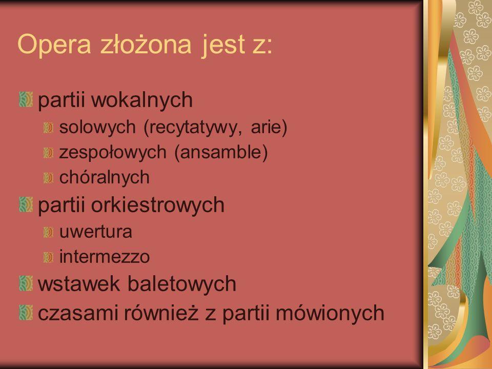 Opera złożona jest z: partii wokalnych solowych (recytatywy, arie) zespołowych (ansamble) chóralnych partii orkiestrowych uwertura intermezzo wstawek