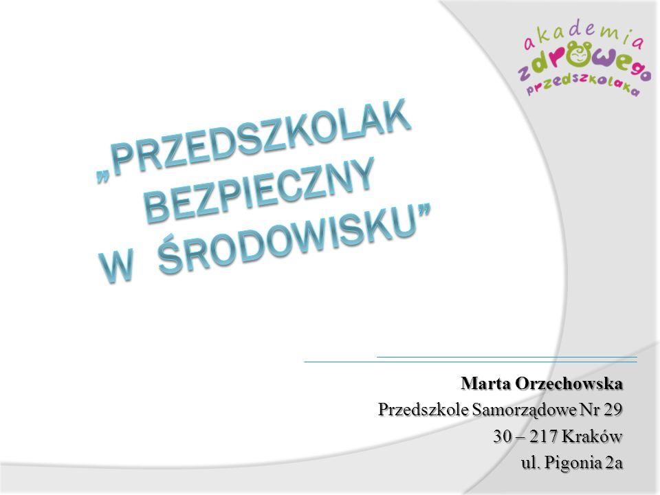 Marta Orzechowska Przedszkole Samorządowe Nr 29 30 – 217 Kraków ul. Pigonia 2a