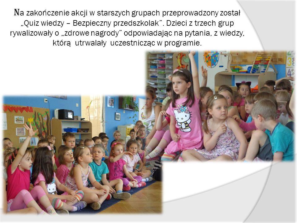 N a zakończenie akcji w starszych grupach przeprowadzony został Quiz wiedzy – Bezpieczny przedszkolak.