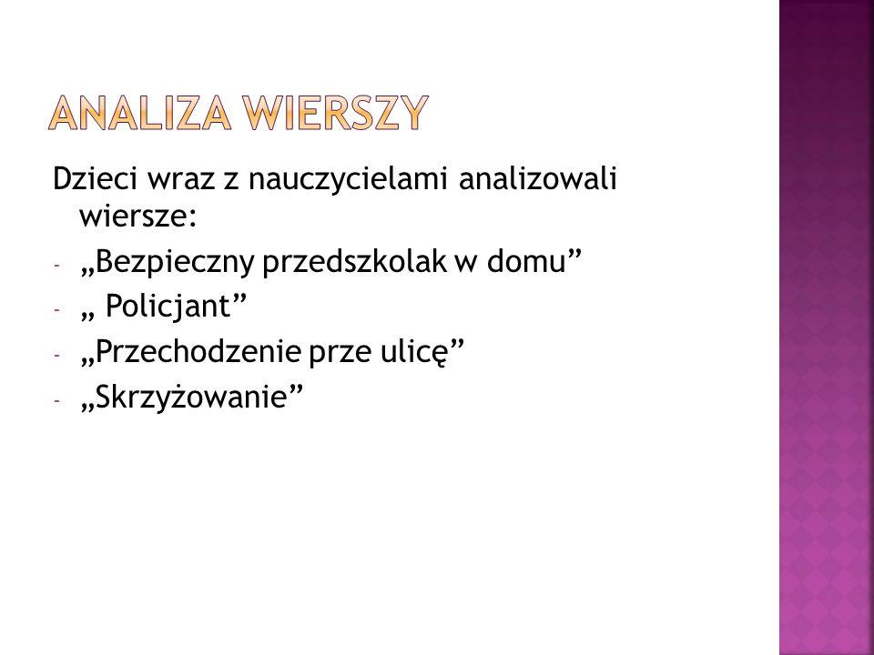 Dzieci wraz z nauczycielami analizowali wiersze: - Bezpieczny przedszkolak w domu - Policjant - Przechodzenie prze ulicę - Skrzyżowanie