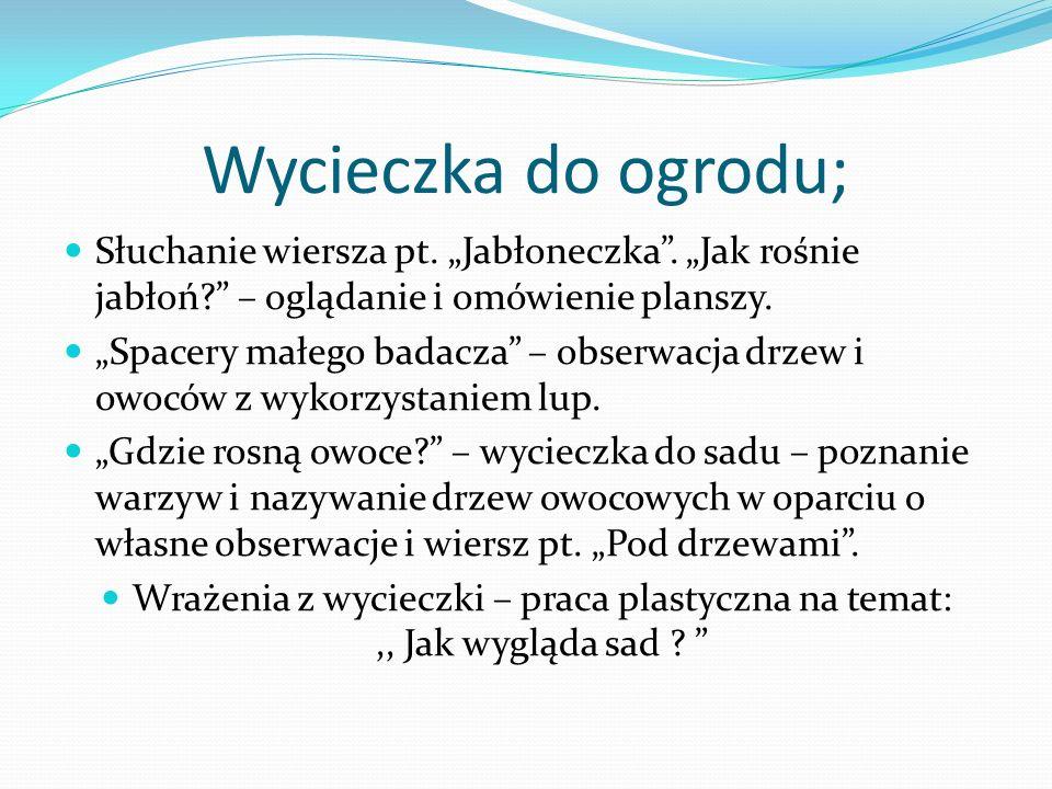 Wycieczka do ogrodu; Słuchanie wiersza pt.Jabłoneczka.