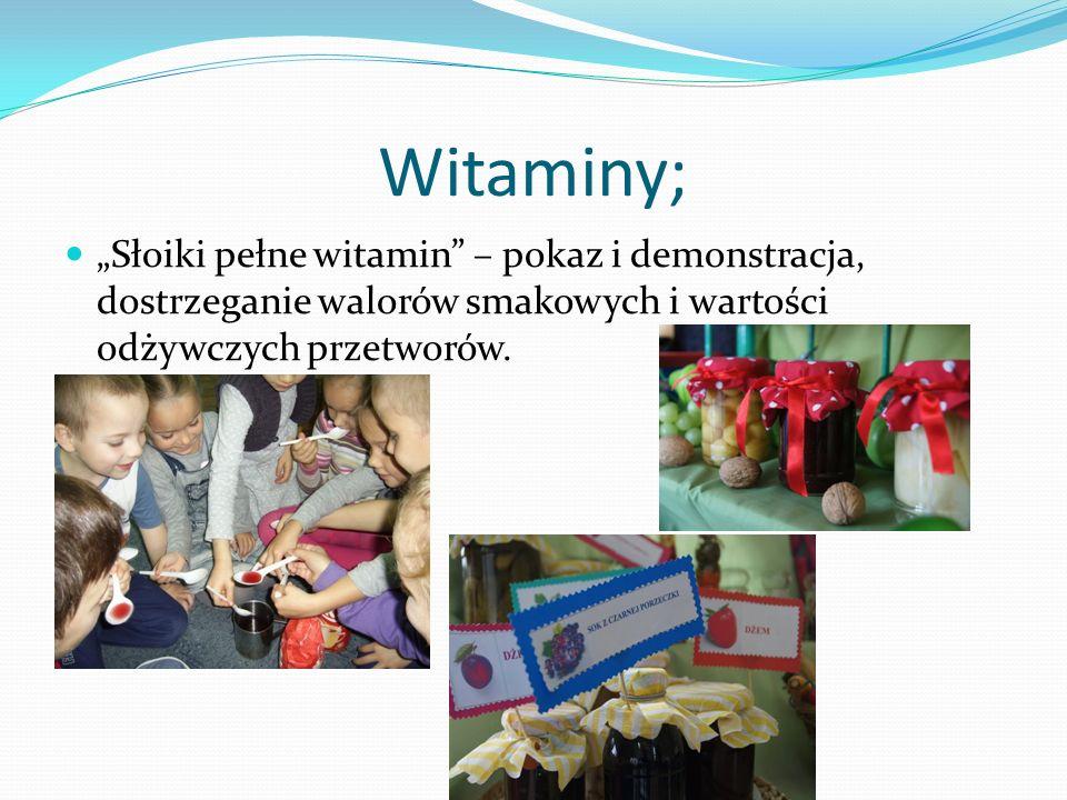 Witaminy; Słoiki pełne witamin – pokaz i demonstracja, dostrzeganie walorów smakowych i wartości odżywczych przetworów.
