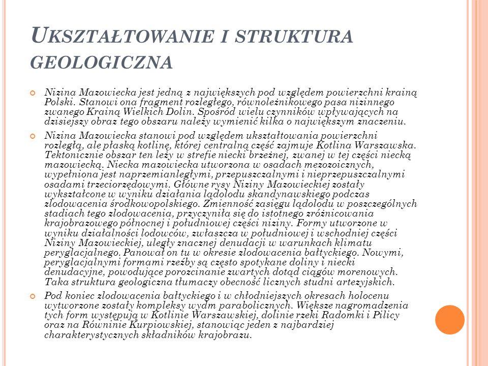 U KSZTAŁTOWANIE I STRUKTURA GEOLOGICZNA Nizina Mazowiecka jest jedną z największych pod względem powierzchni krainą Polski. Stanowi ona fragment rozle