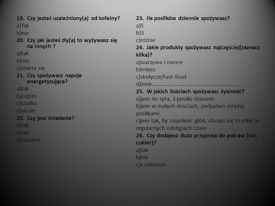 27.Jakiego typu potrawy najczęściej spożywasz. a)smażone b)gotowane c)pieczone(duszone) 28.