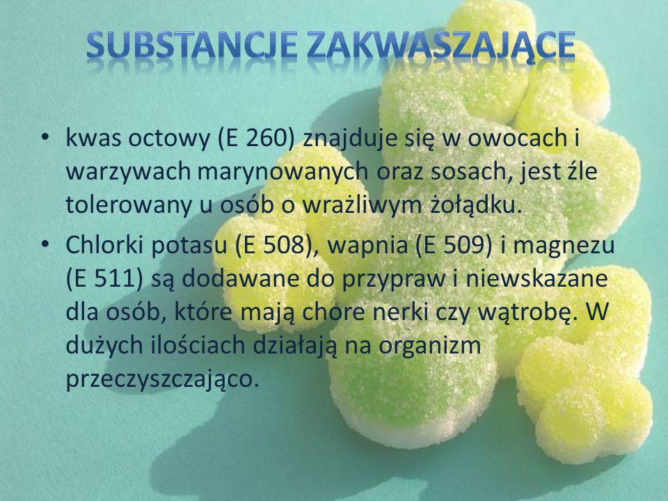 kwas octowy (E 260) znajduje się w owocach i warzywach marynowanych oraz sosach, jest źle tolerowany u osób o wrażliwym żołądku. Chlorki potasu (E 508