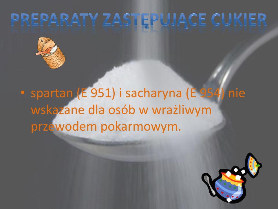 spartan (E 951) i sacharyna (E 954) nie wskazane dla osób w wrażliwym przewodem pokarmowym.