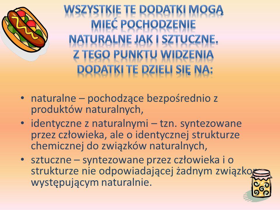 naturalne – pochodzące bezpośrednio z produktów naturalnych, identyczne z naturalnymi – tzn. syntezowane przez człowieka, ale o identycznej strukturze