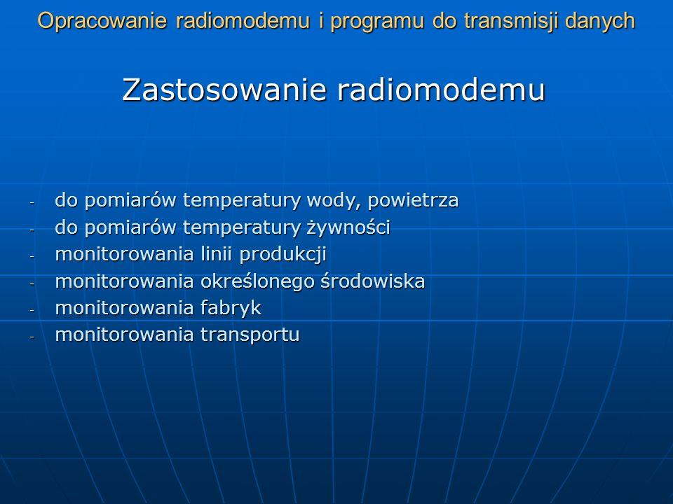 Opracowanie radiomodemu i programu do transmisji danych Zastosowanie radiomodemu - do pomiarów temperatury wody, powietrza - do pomiarów temperatury ż