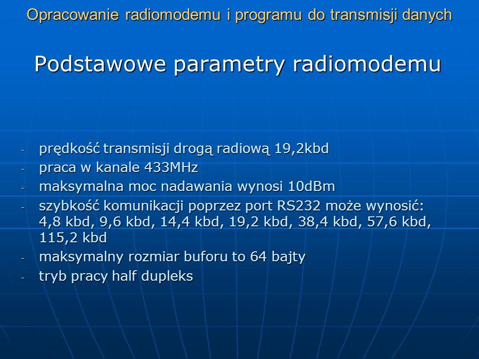 Opracowanie radiomodemu i programu do transmisji danych Główne elementy budowy radiomodemu i ich zadania GŁÓWNE ELEMENTY: - moduł CC1000PP odpowiedzialny za transmisje radiową (serce radiomodemu) - mikrokontroler firmy AVT AT90S2313 steruje całym radiomodemem (mózg) - przycisk P1 służy do ustawień prędkości portu COM - diody sygnalizują stan modemu oraz z jaką prędkością działa RS232 - inne
