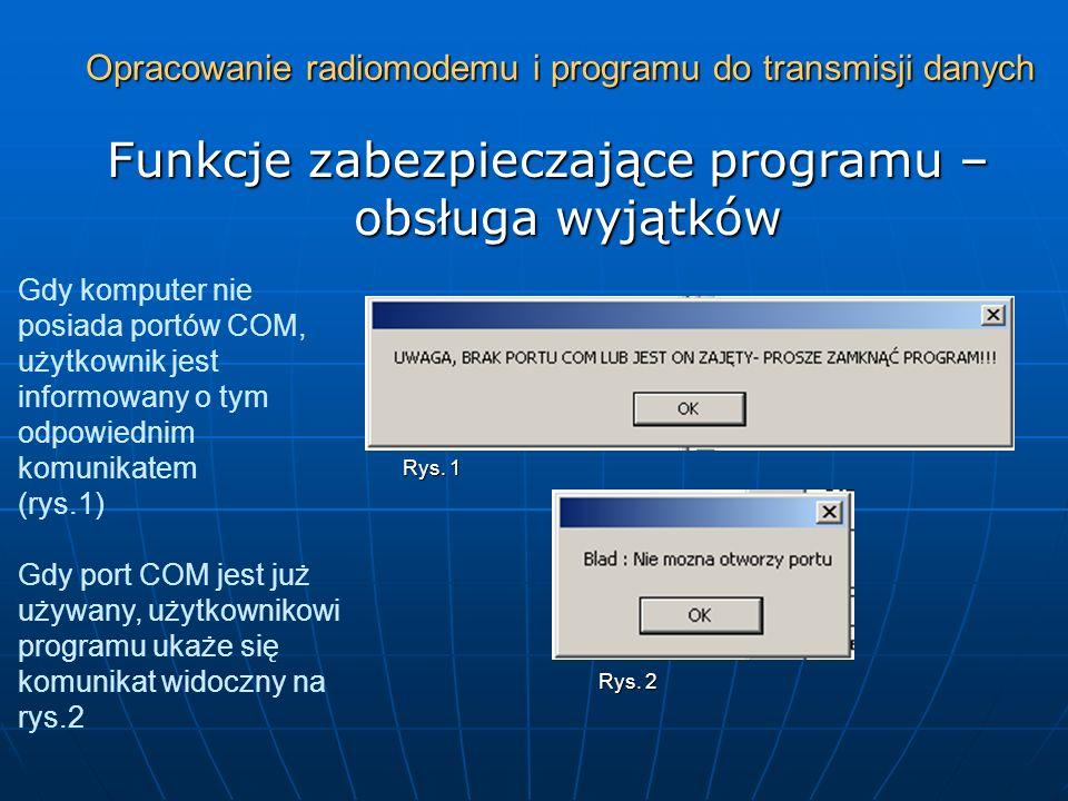 Opracowanie radiomodemu i programu do transmisji danych Funkcje zabezpieczające programu – obsługa wyjątków Gdy komputer nie posiada portów COM, użytk