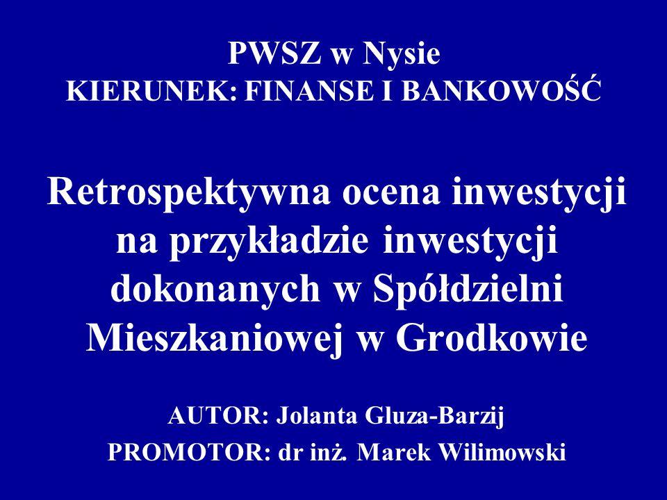 PWSZ w Nysie KIERUNEK: FINANSE I BANKOWOŚĆ Retrospektywna ocena inwestycji na przykładzie inwestycji dokonanych w Spółdzielni Mieszkaniowej w Grodkowi