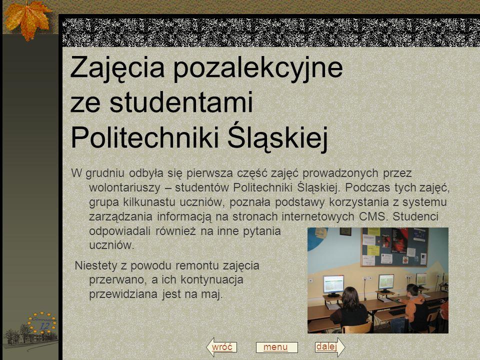 wróć menu dalej Zajęcia pozalekcyjne ze studentami Politechniki Śląskiej W grudniu odbyła się pierwsza część zajęć prowadzonych przez wolontariuszy – studentów Politechniki Śląskiej.