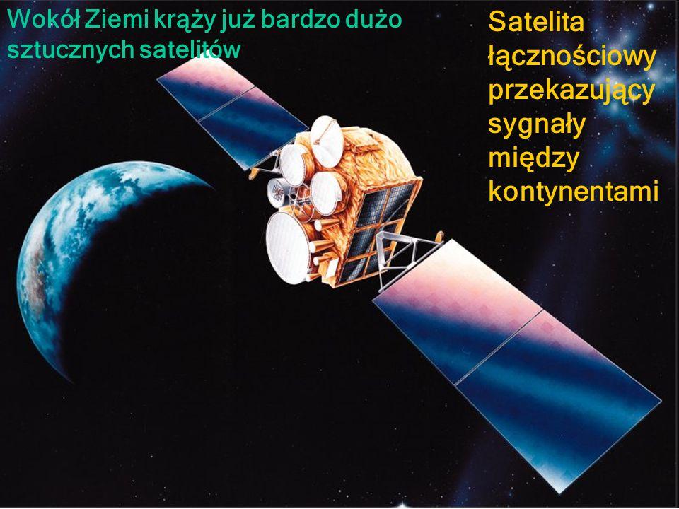 Satelita łącznościowy przekazujący sygnały między kontynentami Wokół Ziemi krąży już bardzo dużo sztucznych satelitów