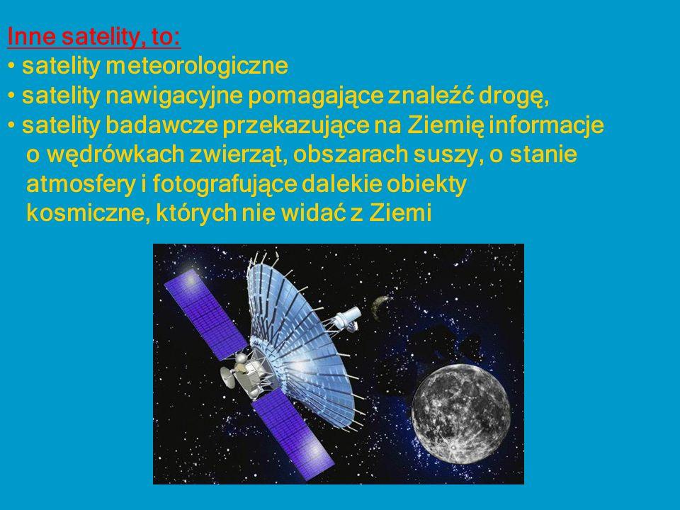 Inne satelity, to: satelity meteorologiczne satelity nawigacyjne pomagające znaleźć drogę, satelity badawcze przekazujące na Ziemię informacje o wędró