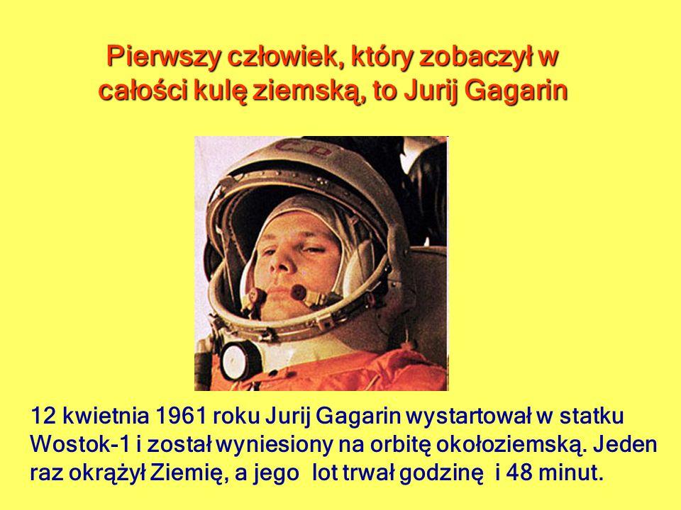 12 kwietnia 1961 roku Jurij Gagarin wystartował w statku Wostok-1 i został wyniesiony na orbitę okołoziemską. Jeden raz okrążył Ziemię, a jego lot trw