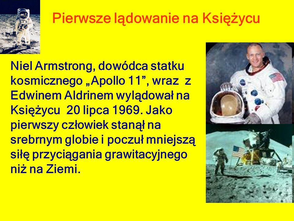 Pierwsze lądowanie na Księżycu Niel Armstrong, dowódca statku kosmicznego Apollo 11, wraz z Edwinem Aldrinem wylądował na Księżycu 20 lipca 1969. Jako