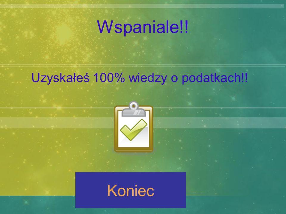 Wspaniale!! Uzyskałeś 100% wiedzy o podatkach!! Koniec