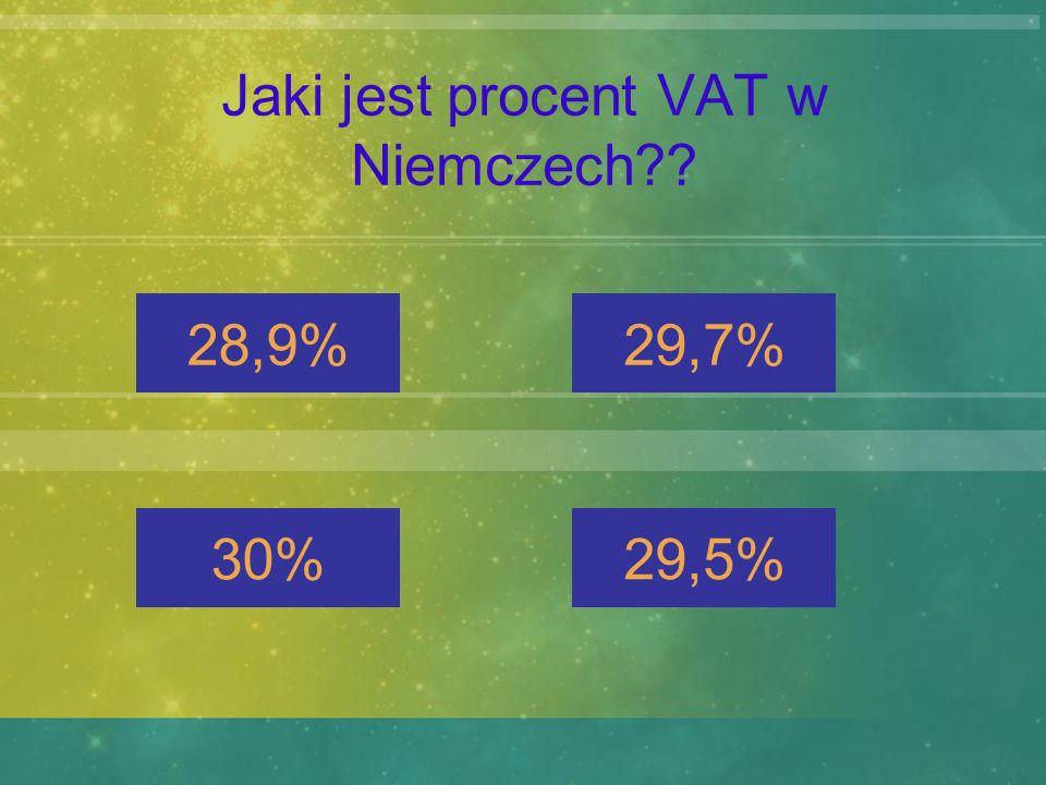 Jaki jest procent VAT w Niemczech?? 28,9%29,7% 30%29,5%